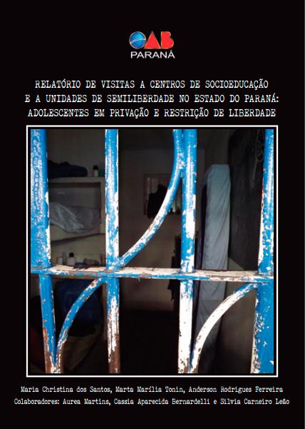 RELATÓRIO DE VISITAS A CENTROS DE SOCIOEDUCAÇÃO E A UNIDADES DE SEMILIBERDADE NO ESTADO DO PARANÁ: ADOLESCENTES EM PRIVAÇÃO E RESTRIÇÃO DE LIBERDADE